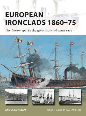 "European Ironclads 1860-75 ""The Gloire sparks the great ironclad arms race"""