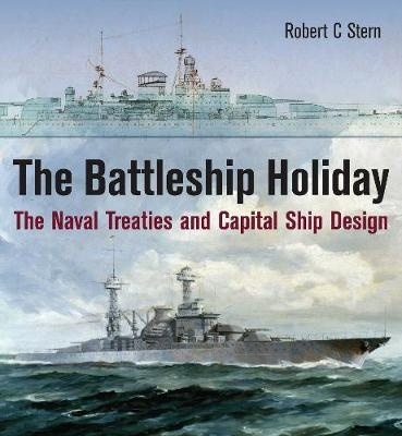 "The Battleship Holiday ""The Naval Treaties and Capital Ship Design"""
