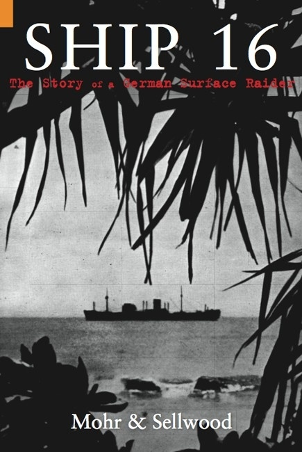"Ship 16 ""The Story of a German Surface Raider"""