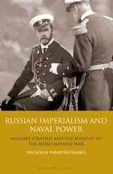 "Russian Imperialism and Naval Power ""Military Strategy and the Build-up to the Russo-Japanese War"""